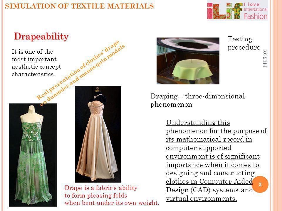 SIMULATION OF TEXTILE MATERIALS 3.6.2014 3 It is one of the most important aesthetic concept characteristics.