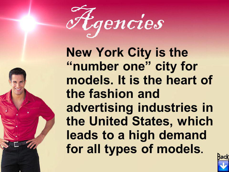 Agencies New York City is thenumber one city for models. It is the heart of the fashion and advertising industries in the United States, which leads t