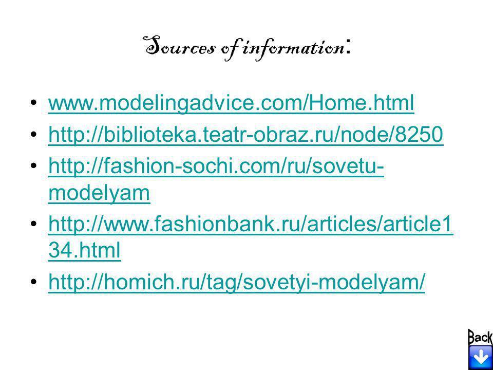 Sources of information : www.modelingadvice.com/Home.html http://biblioteka.teatr-obraz.ru/node/8250 http://fashion-sochi.com/ru/sovetu- modelyamhttp://fashion-sochi.com/ru/sovetu- modelyam http://www.fashionbank.ru/articles/article1 34.htmlhttp://www.fashionbank.ru/articles/article1 34.html http://homich.ru/tag/sovetyi-modelyam/