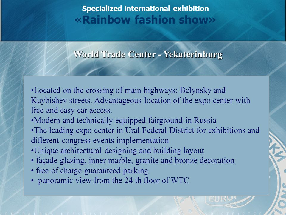 World Trade Center - Yekaterinburg Located on the crossing of main highways: Belynsky and Kuybishev streets.