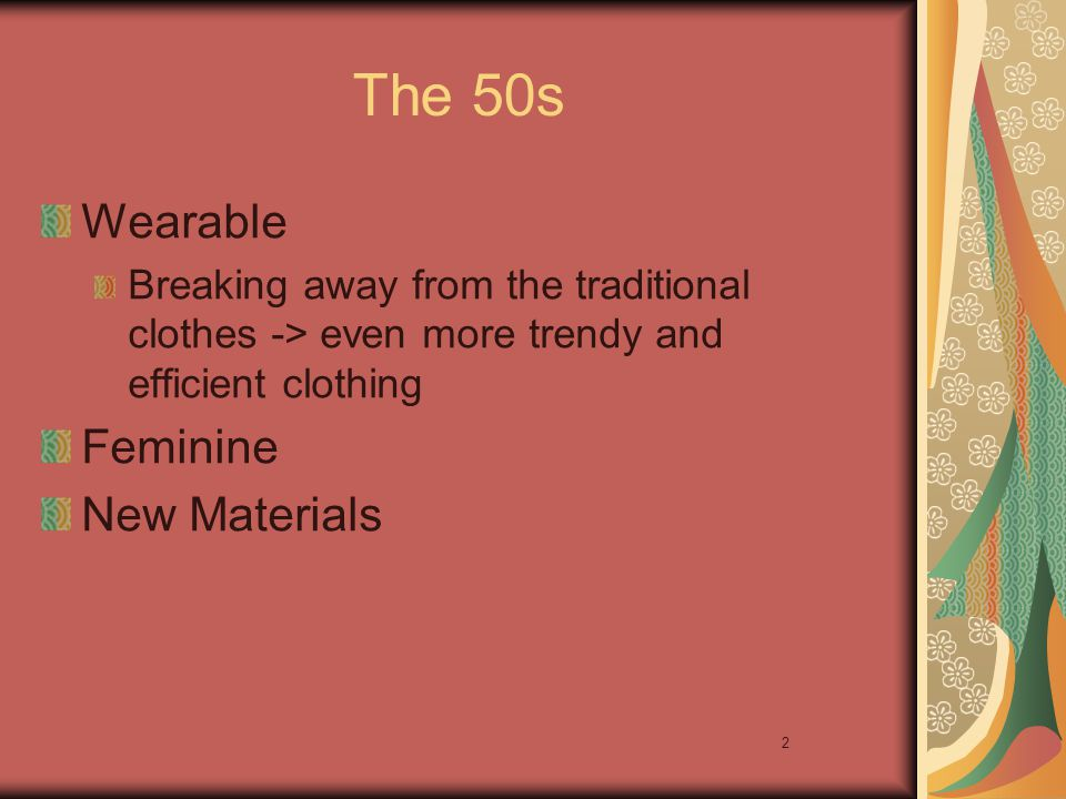 2 The 50s Wearable Breaking away from the traditional clothes -> even more trendy and efficient clothing Feminine New Materials