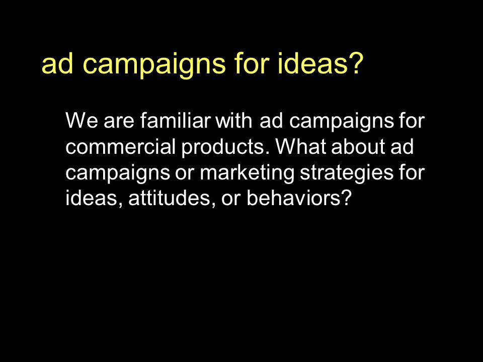 ad campaigns for ideas. We are familiar with ad campaigns for commercial products.