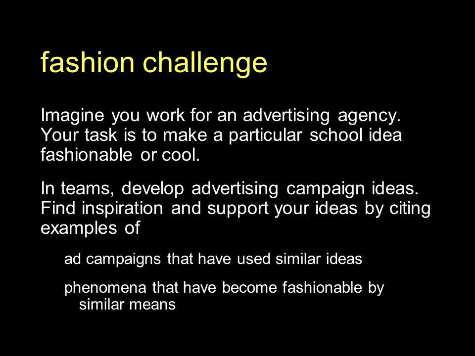 fashion challenge Imagine you work for an advertising agency.