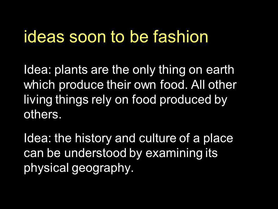 ideas soon to be fashion Idea: plants are the only thing on earth which produce their own food.