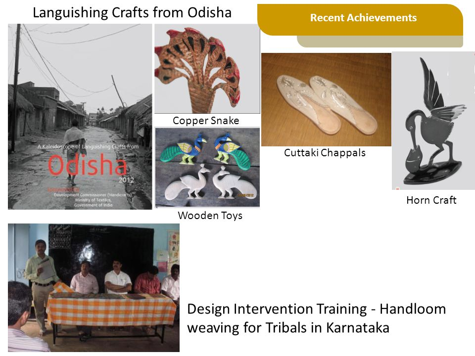 Languishing Crafts from Odisha Design Intervention Training - Handloom weaving for Tribals in Karnataka Copper Snake Horn Craft Cuttaki Chappals Wooden Toys Recent Achievements