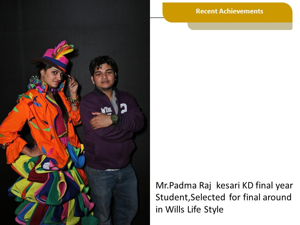 Mr.Padma Raj kesari KD final year Student,Selected for final around in Wills Life Style Recent Achievements