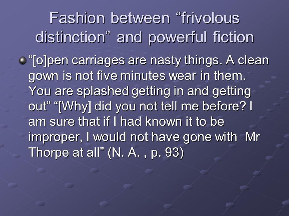 Fashion between frivolous distinction and powerful fiction [o]pen carriages are nasty things.