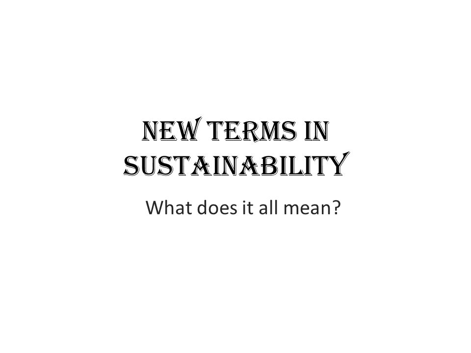 New Terms in Sustainability What does it all mean?