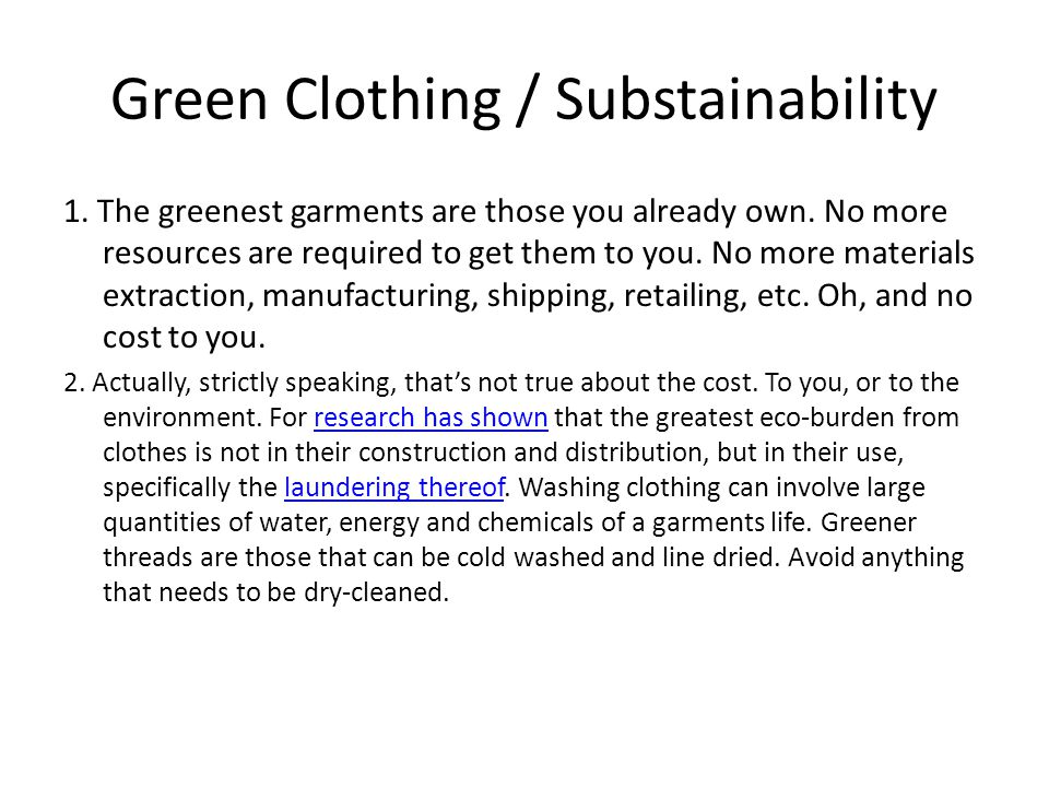 Green Clothing / Substainability 1. The greenest garments are those you already own. No more resources are required to get them to you. No more materi