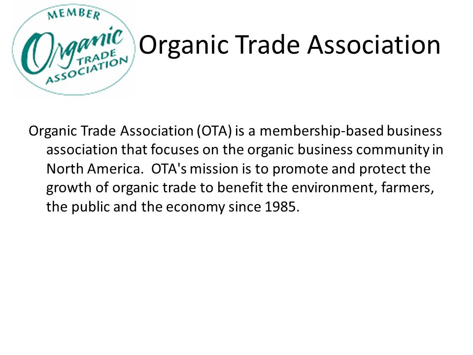 Organic Trade Association Organic Trade Association (OTA) is a membership-based business association that focuses on the organic business community in
