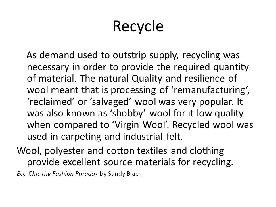 Recycle As demand used to outstrip supply, recycling was necessary in order to provide the required quantity of material. The natural Quality and resi