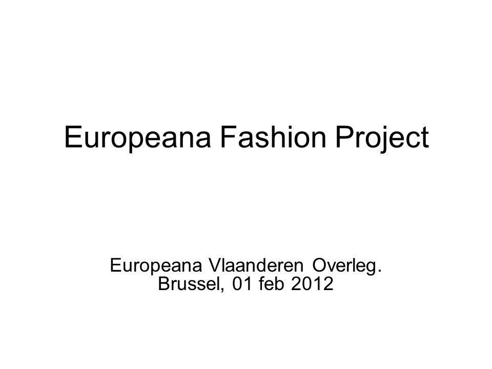 Europeana Fashion Project Europeana Vlaanderen Overleg. Brussel, 01 feb 2012