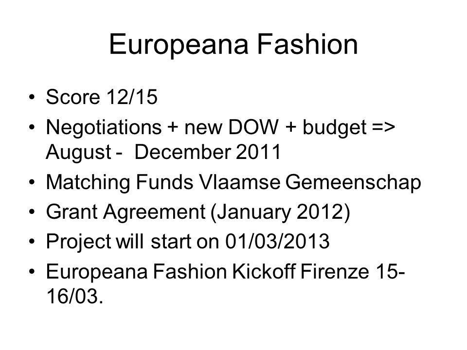 Europeana Fashion Score 12/15 Negotiations + new DOW + budget => August - December 2011 Matching Funds Vlaamse Gemeenschap Grant Agreement (January 2012) Project will start on 01/03/2013 Europeana Fashion Kickoff Firenze 15- 16/03.