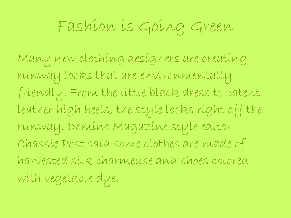 Fashion is Going Green Many new clothing designers are creating runway looks that are environmentally friendly.