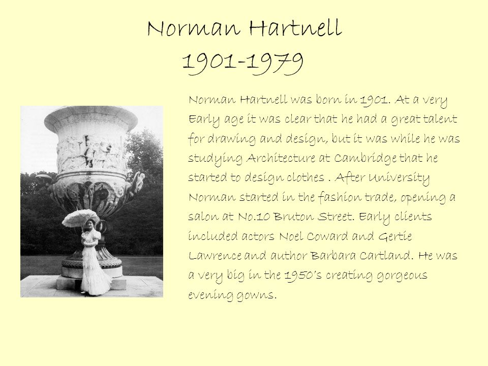 Norman Hartnell 1901-1979 Norman Hartnell was born in 1901.