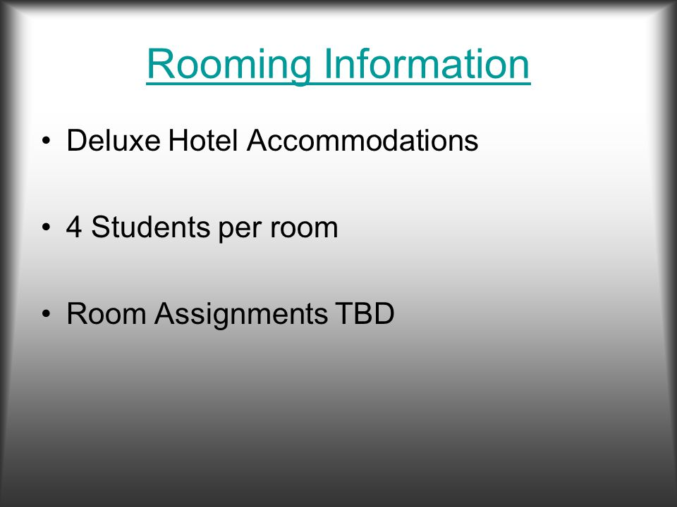Rooming Information Deluxe Hotel Accommodations 4 Students per room Room Assignments TBD