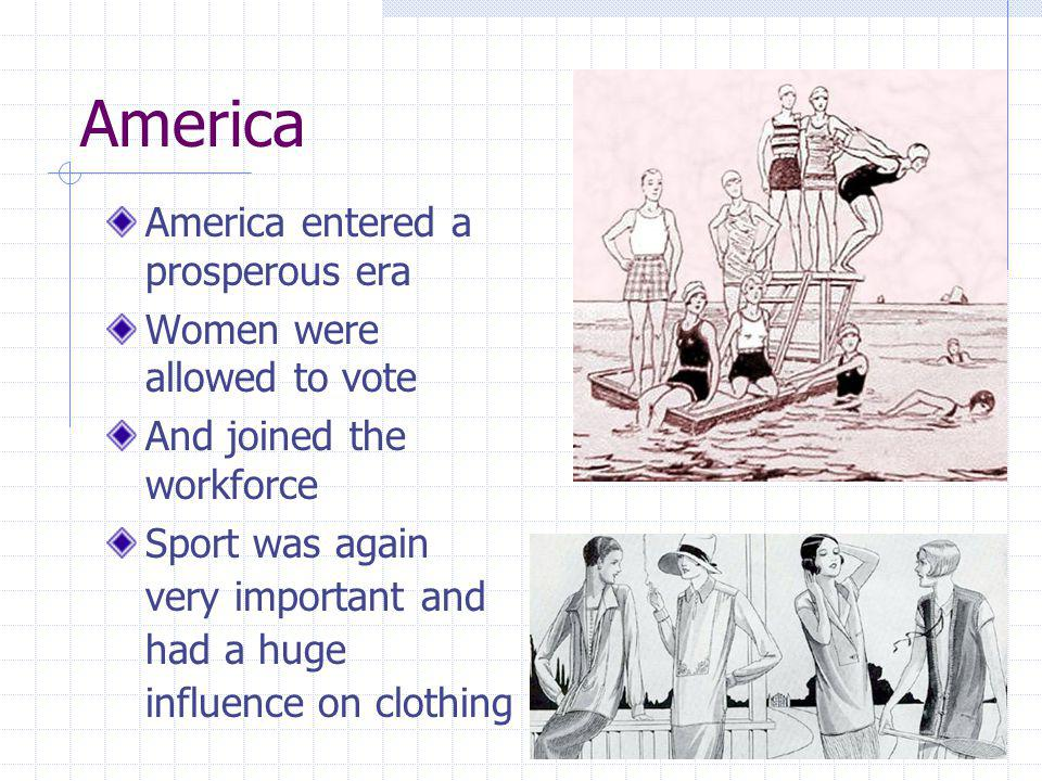 America America entered a prosperous era Women were allowed to vote And joined the workforce Sport was again very important and had a huge influence o