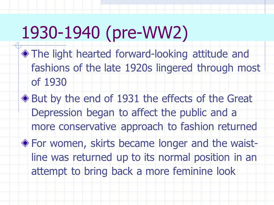 1930-1940 (pre-WW2) The light hearted forward-looking attitude and fashions of the late 1920s lingered through most of 1930 But by the end of 1931 the