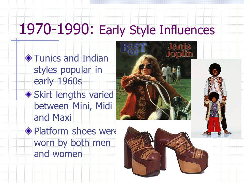 1970-1990: Early Style Influences Tunics and Indian styles popular in early 1960s Skirt lengths varied between Mini, Midi and Maxi Platform shoes were