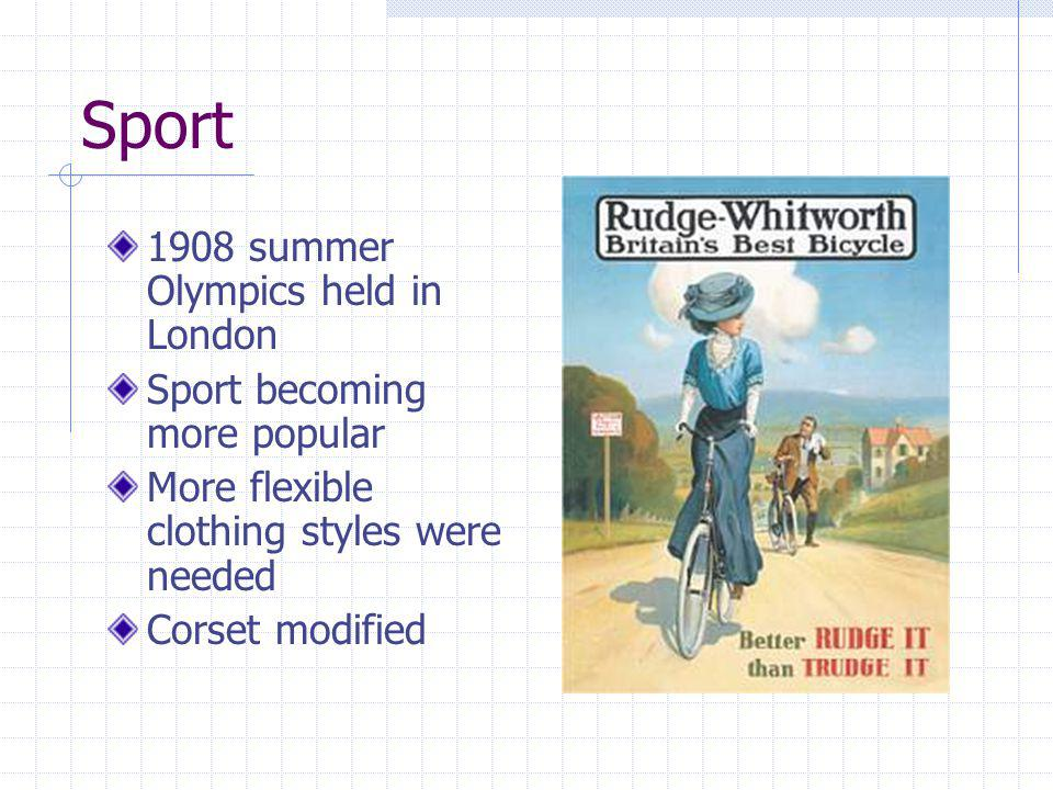 Sport 1908 summer Olympics held in London Sport becoming more popular More flexible clothing styles were needed Corset modified