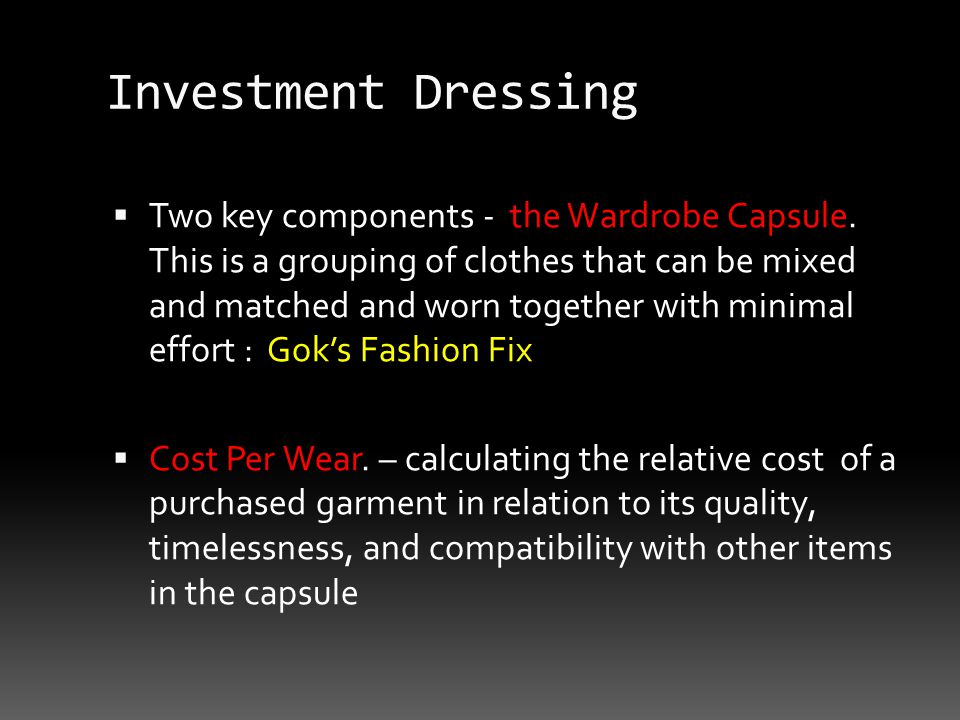 Investment Dressing Two key components - the Wardrobe Capsule.