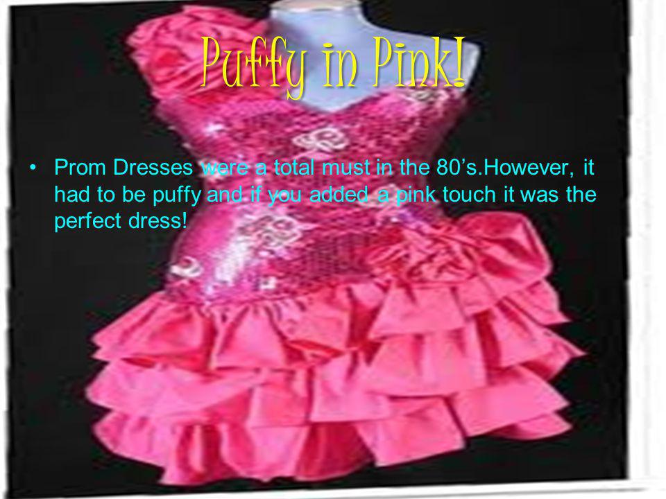 Prom Dresses were a total must in the 80s.However, it had to be puffy and if you added a pink touch it was the perfect dress.