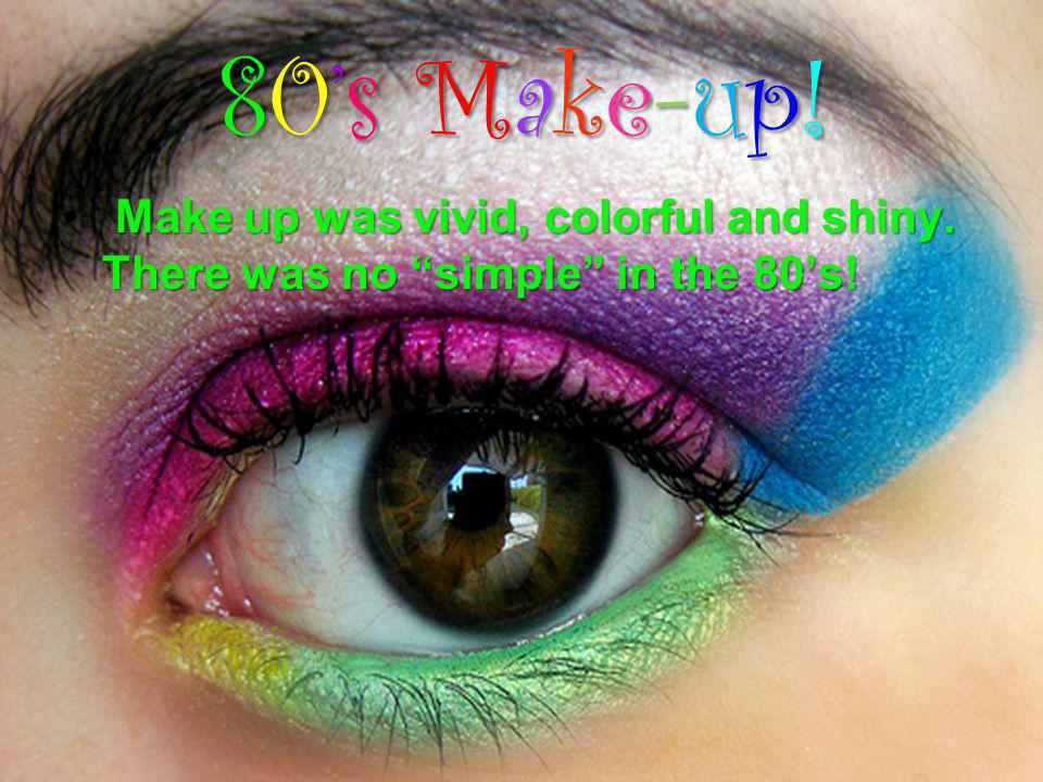 80s Make-up! Make up was vivid, colorful and shiny. There was no simple in the 80s!