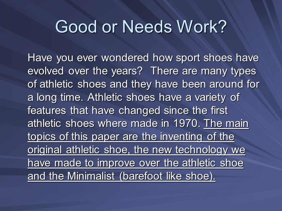 Good or Needs Work. Have you ever wondered how sport shoes have evolved over the years.