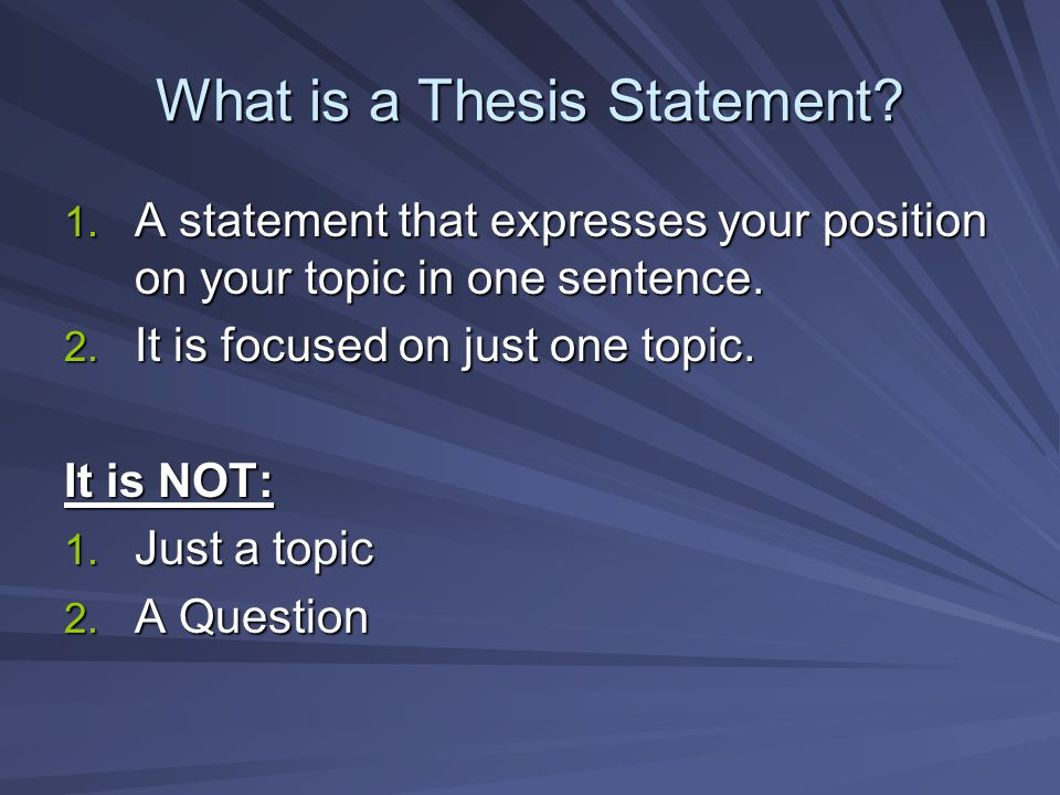 What is a Thesis Statement.A statement that expresses your position on your topic in one sentence.