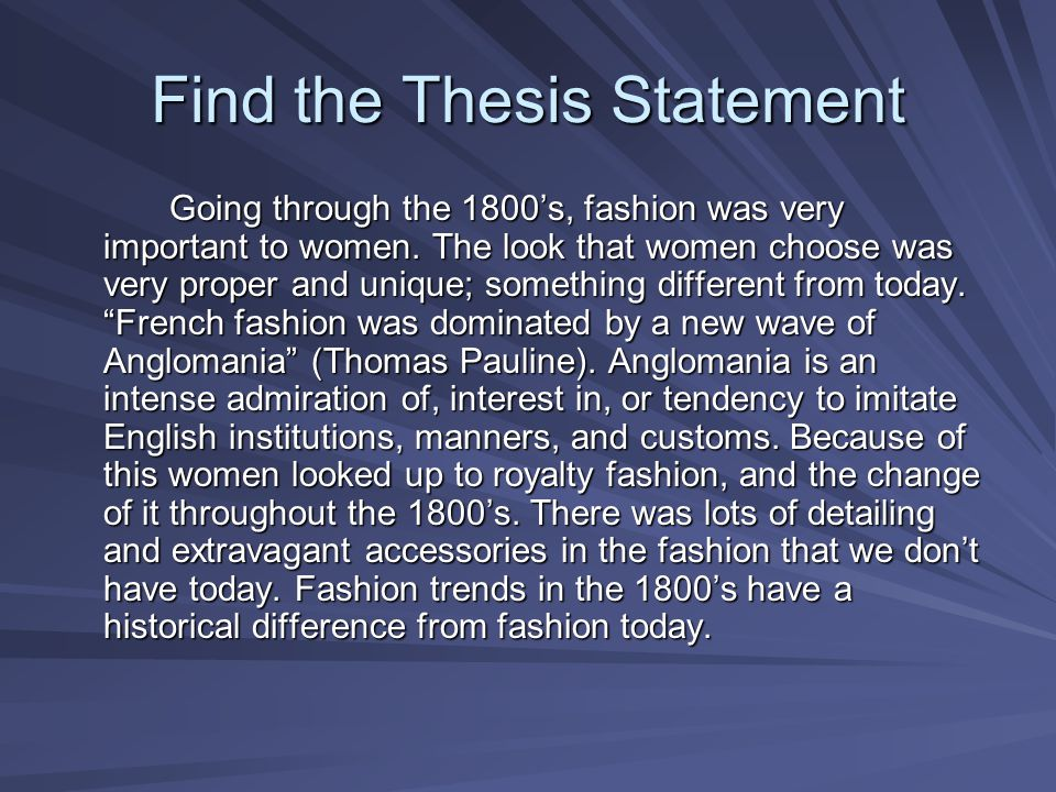 Find the Thesis Statement Going through the 1800s, fashion was very important to women.