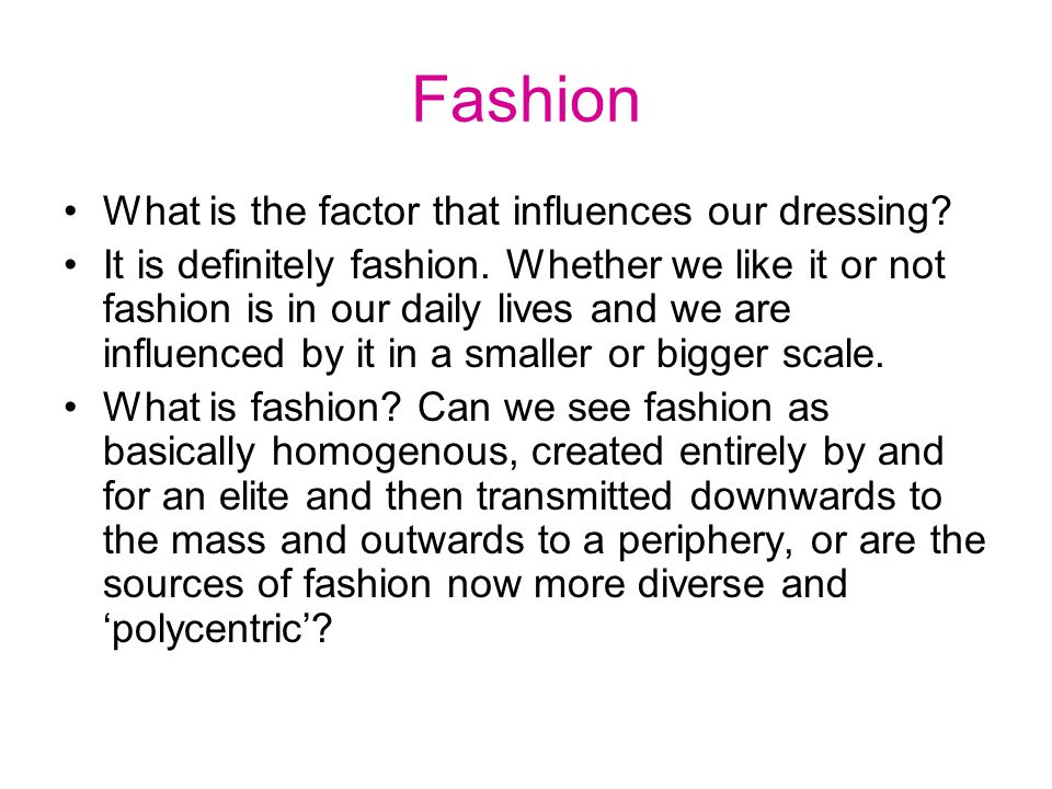 Fashion What is the factor that influences our dressing.