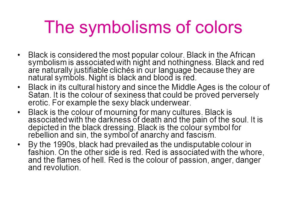 The symbolisms of colors Black is considered the most popular colour.
