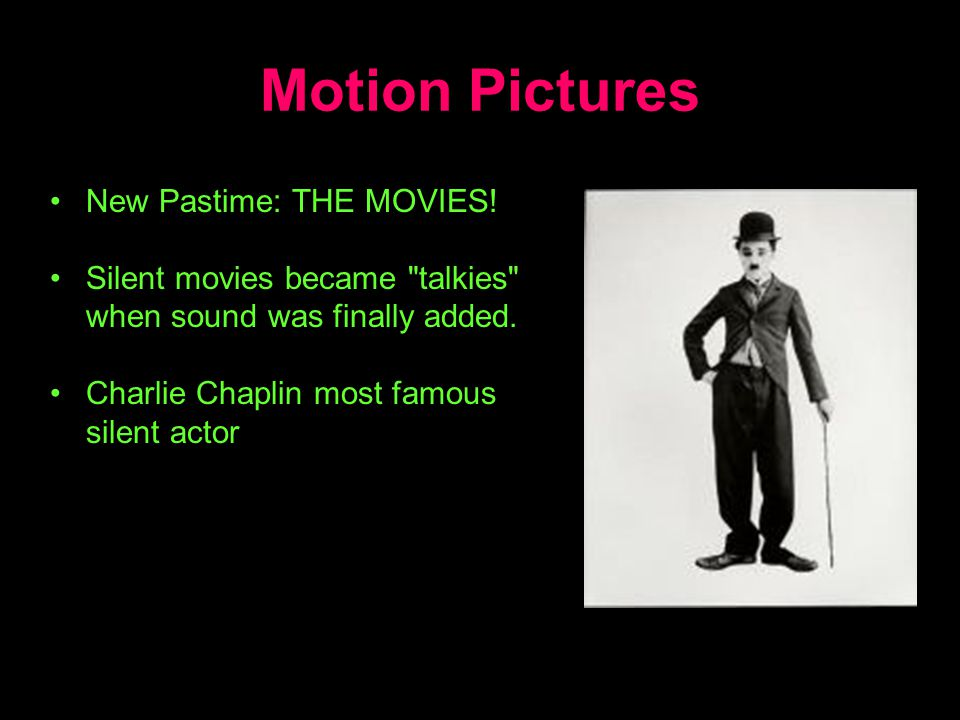 Motion Pictures New Pastime: THE MOVIES! Silent movies became