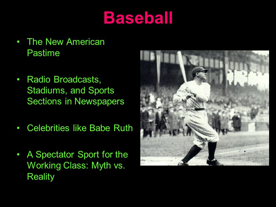 Baseball The New American Pastime Radio Broadcasts, Stadiums, and Sports Sections in Newspapers Celebrities like Babe Ruth A Spectator Sport for the W