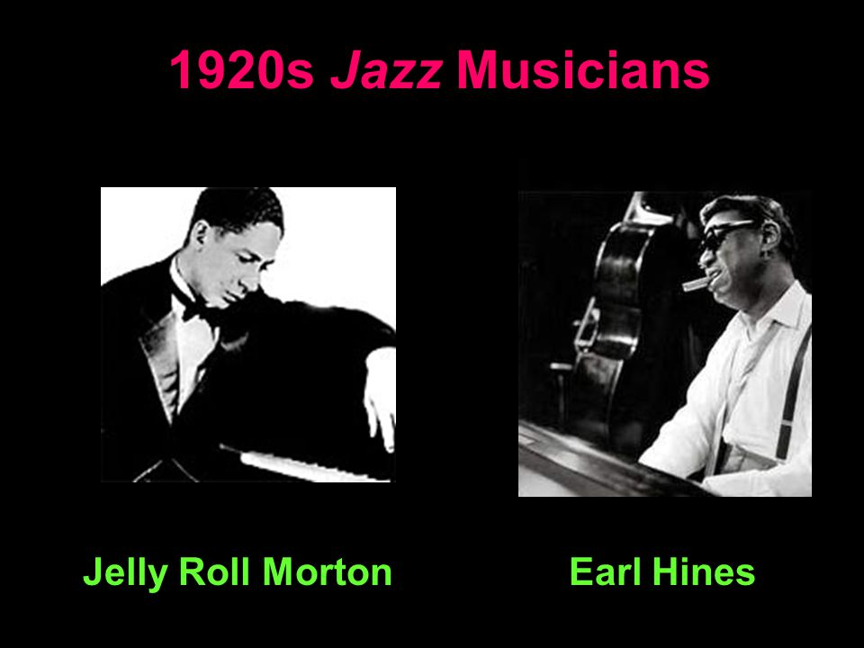 1920s Jazz Musicians Jelly Roll MortonEarl Hines