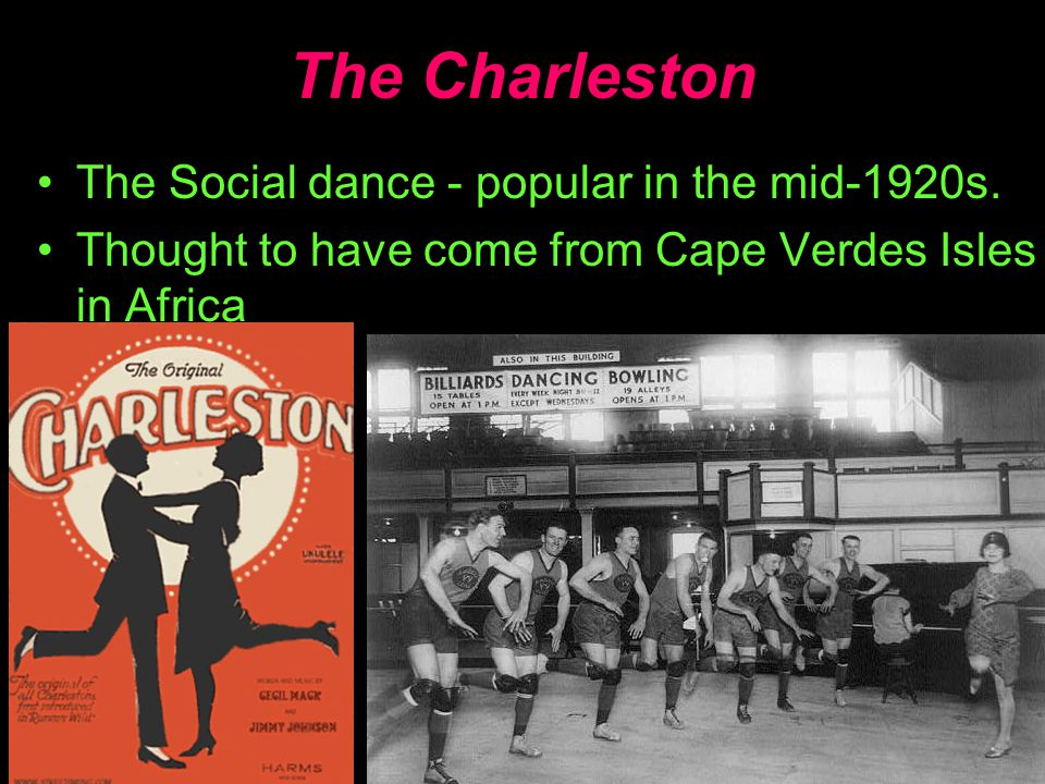 The Charleston The Social dance - popular in the mid-1920s. Thought to have come from Cape Verdes Isles in Africa