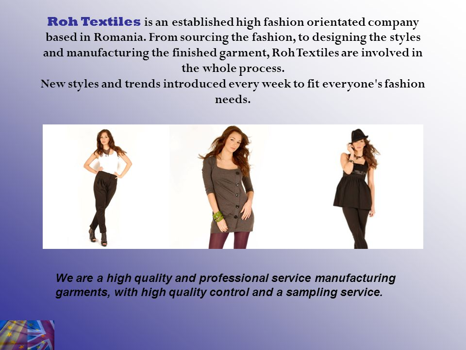 Roh Textiles is an established high fashion orientated company based in Romania.
