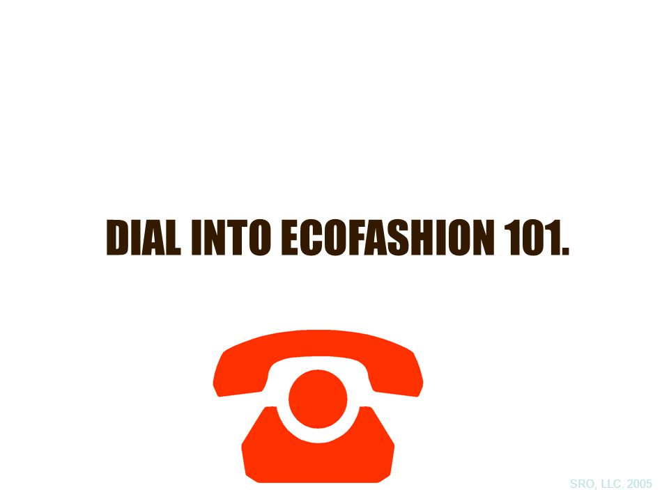 DIAL INTO ECOFASHION 101. SRO, LLC. 2005