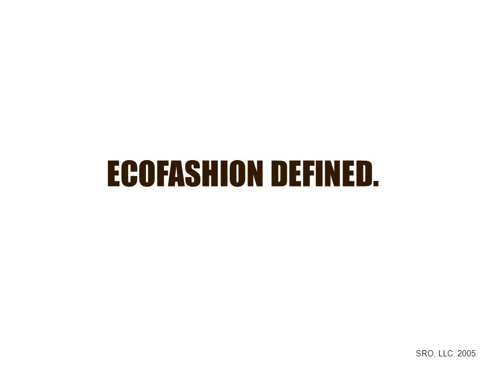 ECOFASHION DEFINED. SRO, LLC. 2005