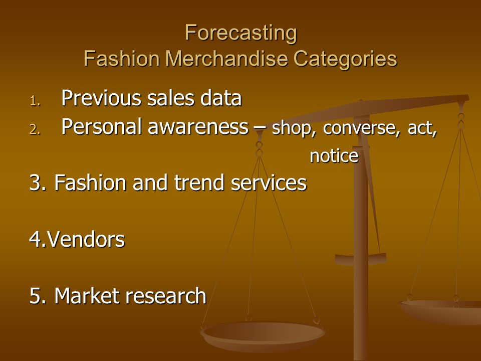 Forecasting Fashion Merchandise Categories 1. Previous sales data 2.