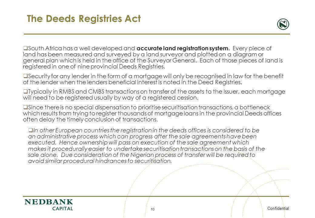 Confidential 10 The Deeds Registries Act South Africa has a well developed and accurate land registration system. Every piece of land has been measure