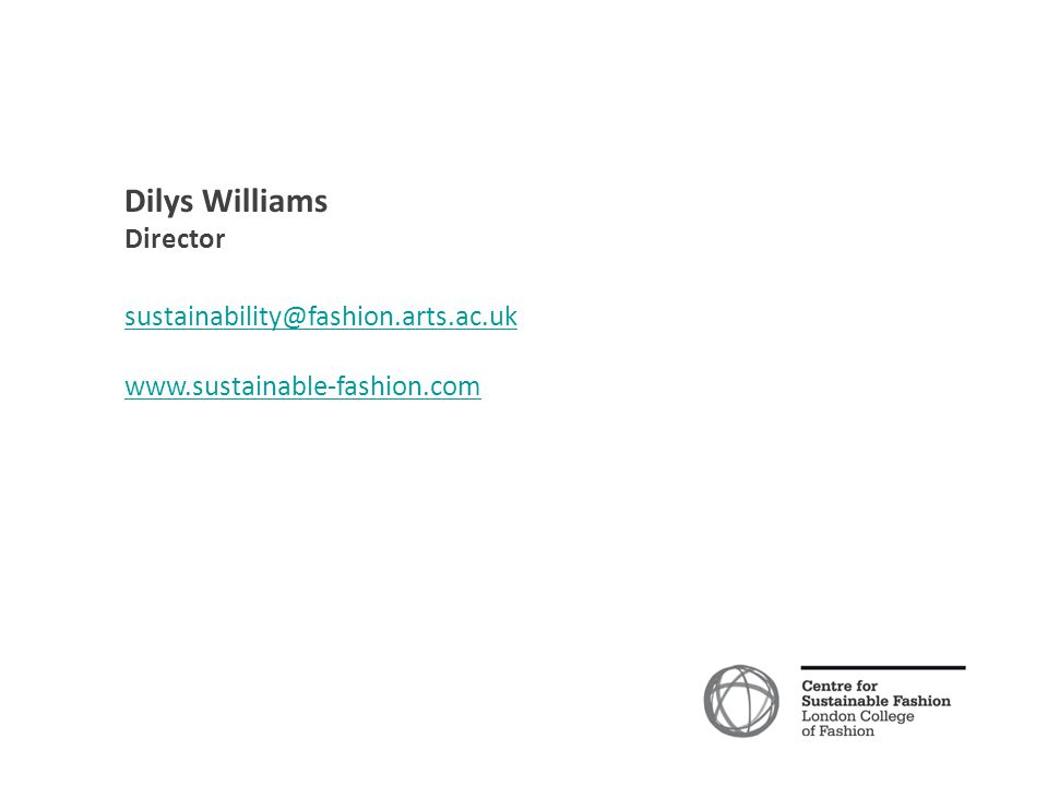 Dilys Williams Director sustainability@fashion.arts.ac.uk www.sustainable-fashion.com