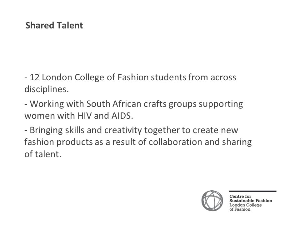 Shared Talent - 12 London College of Fashion students from across disciplines.