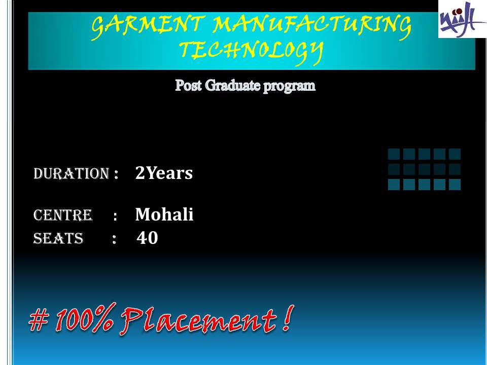 GARMENT MANUFACTURING TECHNOLOGY Duration : 2Years Centre : Mohali Seats : 40