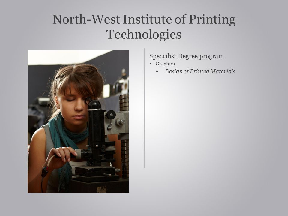 North-West Institute of Printing Technologies Specialist Degree program Graphics - Design of Printed Materials