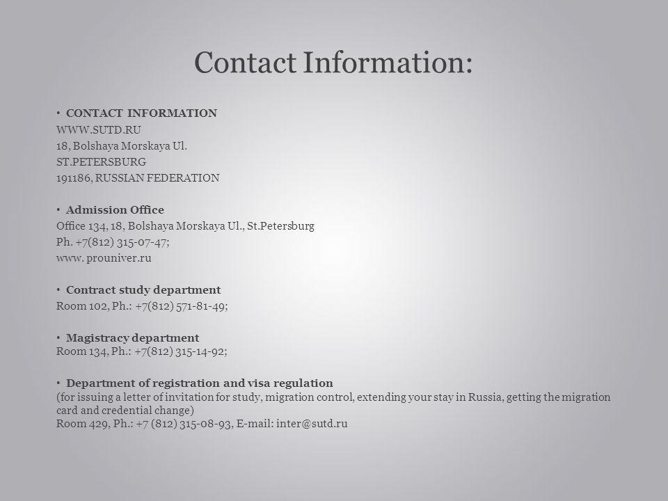CONTACT INFORMATION WWW.SUTD.RU 18, Bolshaya Morskaya Ul. ST.PETERSBURG 191186, RUSSIAN FEDERATION Admission Office Office 134, 18, Bolshaya Morskaya