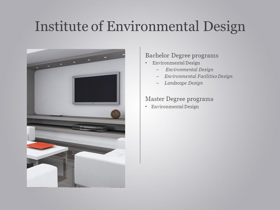 Institute of Environmental Design Bachelor Degree programs Environmental Design – Environmental Design – Environmental Facilities Design – Landscape Design Master Degree programs Environmental Design