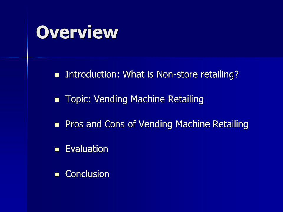 Introduction Non- store retailing is a form of retailing in which consumer contact occurs outside the confines of the retail store, such as vending machines and electronic shopping, at home personal selling, and catalog buying.