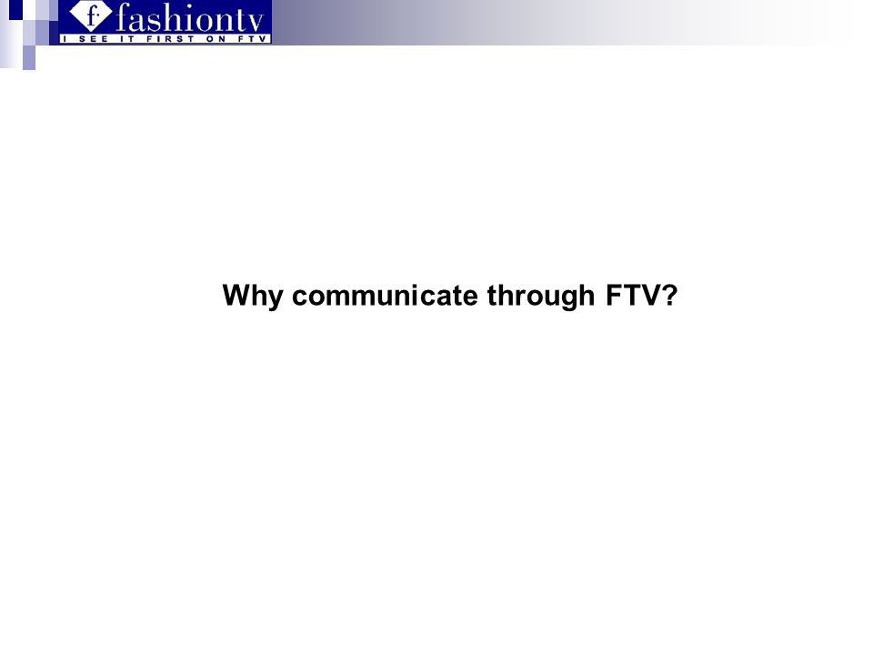 Why communicate through FTV?
