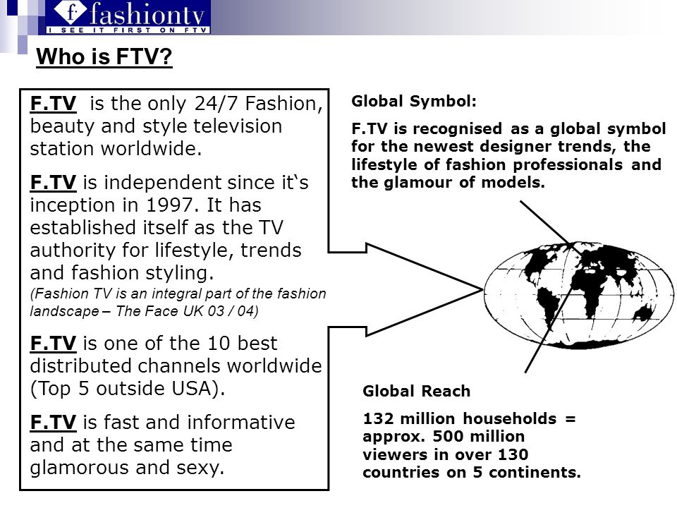 F.TV is the only 24/7 Fashion, beauty and style television station worldwide.